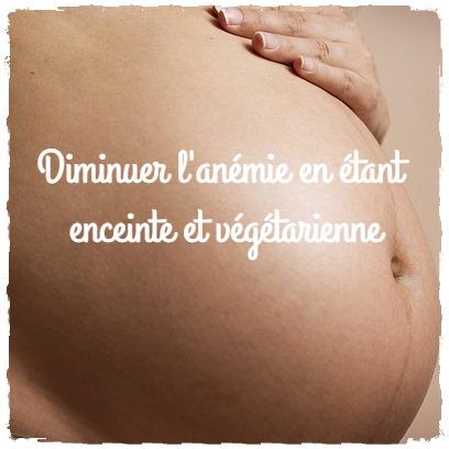Comment ne pas être anémiée en étant enceinte et végétarienne?